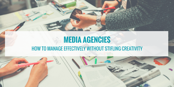 Media Agencies: How to manage effectively without stifling creativity