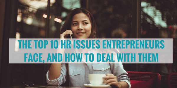 The Top 10 HR Issues Entrepreneurs Face – and How to Deal with Them