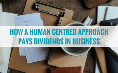 How a Human Centred Approach Pays Dividends in Business