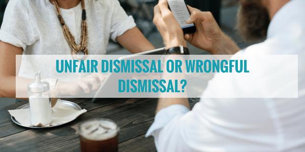 Unfair dismissal or wrongful dismissal?
