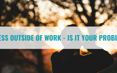 Stress Outside of Work – Is it Your Problem?