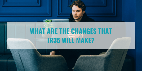 What are the changes that IR35 will make?